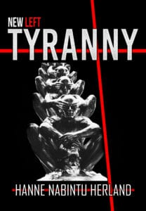 New Left Tyranny. The Authoritarian Destruction of Our Way of Life, by Hanne Nabintu Herland