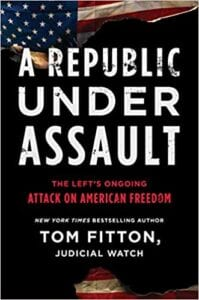 NEW BOOK Tom Fitton: A Republic Under Assault: The Left's Ongoing Attack on American Freedom, Herland Report