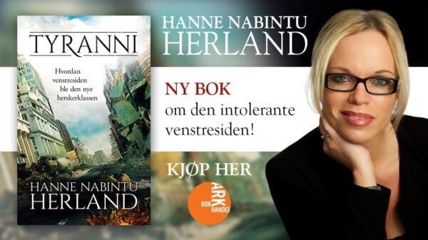 Ny bok av Hanne Nabintu Herland TYRANNI. Hvordan venstresiden ble den intolerante herskerklassen, Herland Report