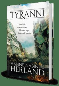 """NY BOK fra Hanne Nabintu Herland: """"TYRANNI. Hvordan Venstresiden ble den intolerante herskerklassen"""""""