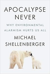 Apocalypse Never: Why Environmental Alarmism Hurts Us All Michael Shellenberger